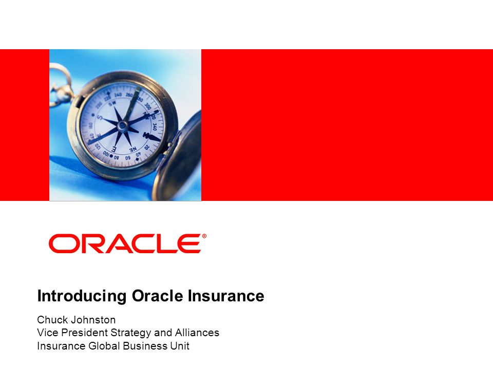 Introducing Oracle Insurance Chuck Johnston Vice President Strategy and Alliances Insurance Global Business Unit