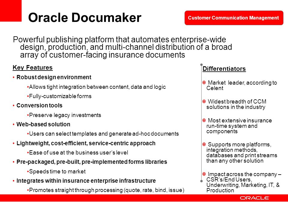 Oracle Documaker Powerful publishing platform that automates enterprise-wide design, production, and multi-channel distribution of a broad array of cu