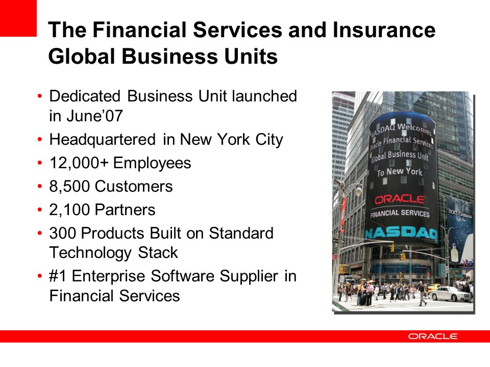 The Financial Services and Insurance Global Business Units Dedicated Business Unit launched in June07 Headquartered in New York City 12,000+ Employees
