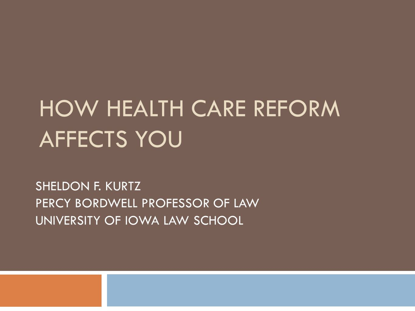 HOW HEALTH CARE REFORM AFFECTS YOU SHELDON F.
