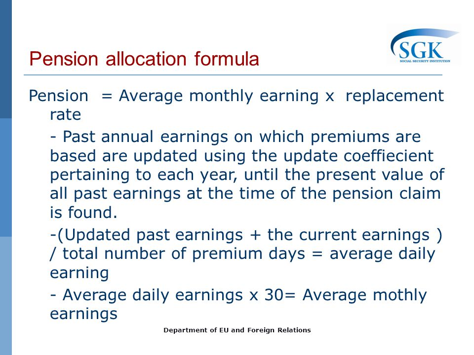 Pension allocation formula Pension = Average monthly earning x replacement rate - Past annual earnings on which premiums are based are updated using t