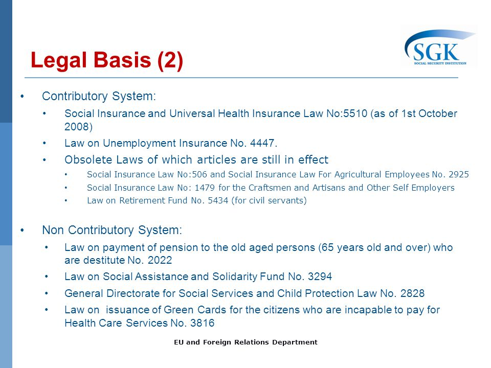 Contributory System: Social Insurance and Universal Health Insurance Law No:5510 (as of 1st October 2008) Law on Unemployment Insurance No. 4447. Obso