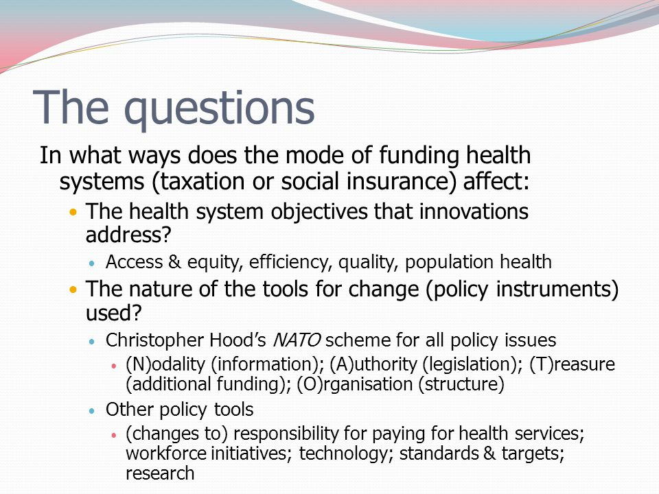 The questions In what ways does the mode of funding health systems (taxation or social insurance) affect: The health system objectives that innovation