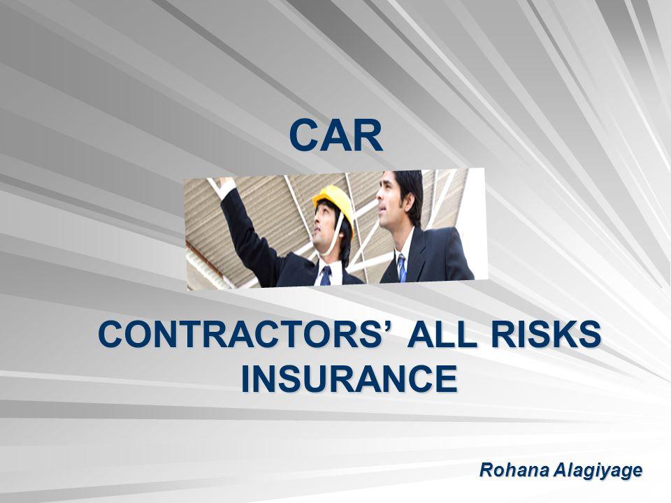 CAR CONTRACTORS ALL RISKS INSURANCE Rohana Alagiyage