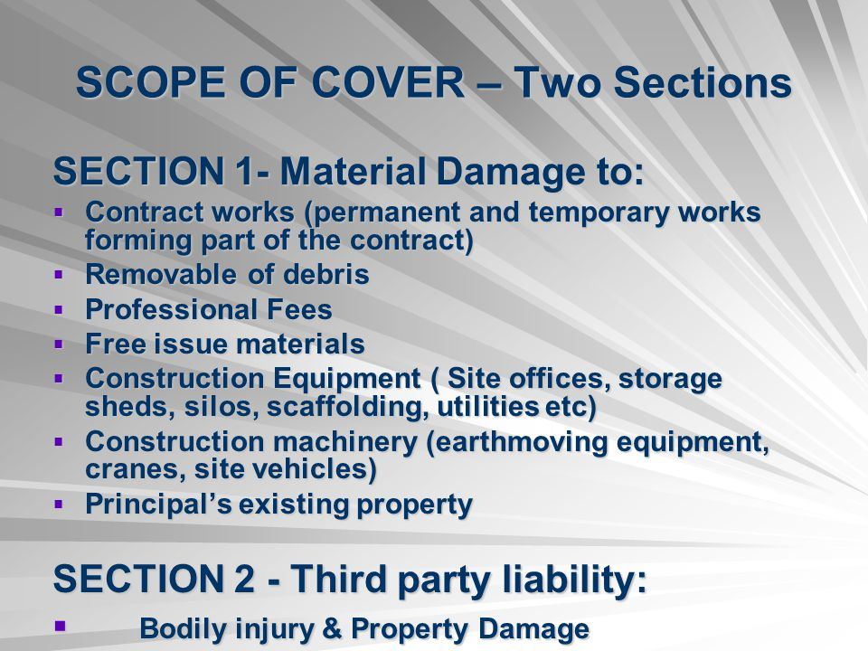 SCOPE OF COVER – Two Sections SECTION 1- Material Damage to: Contract works (permanent and temporary works forming part of the contract) Contract work
