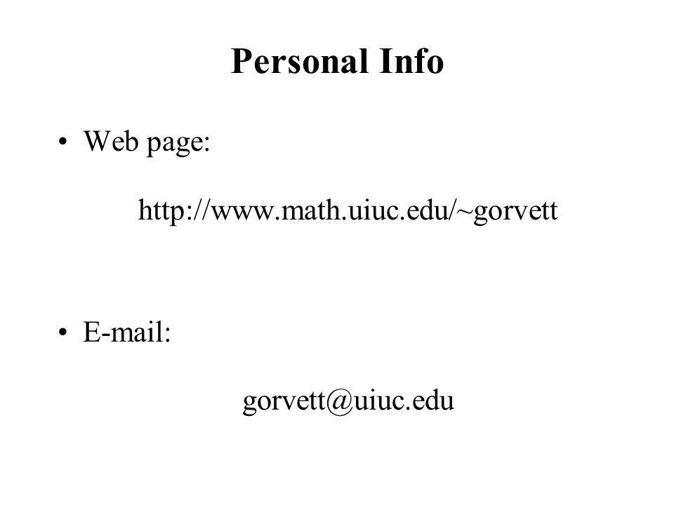 Personal Info Web page: http://www.math.uiuc.edu/~gorvett E-mail: gorvett@uiuc.edu