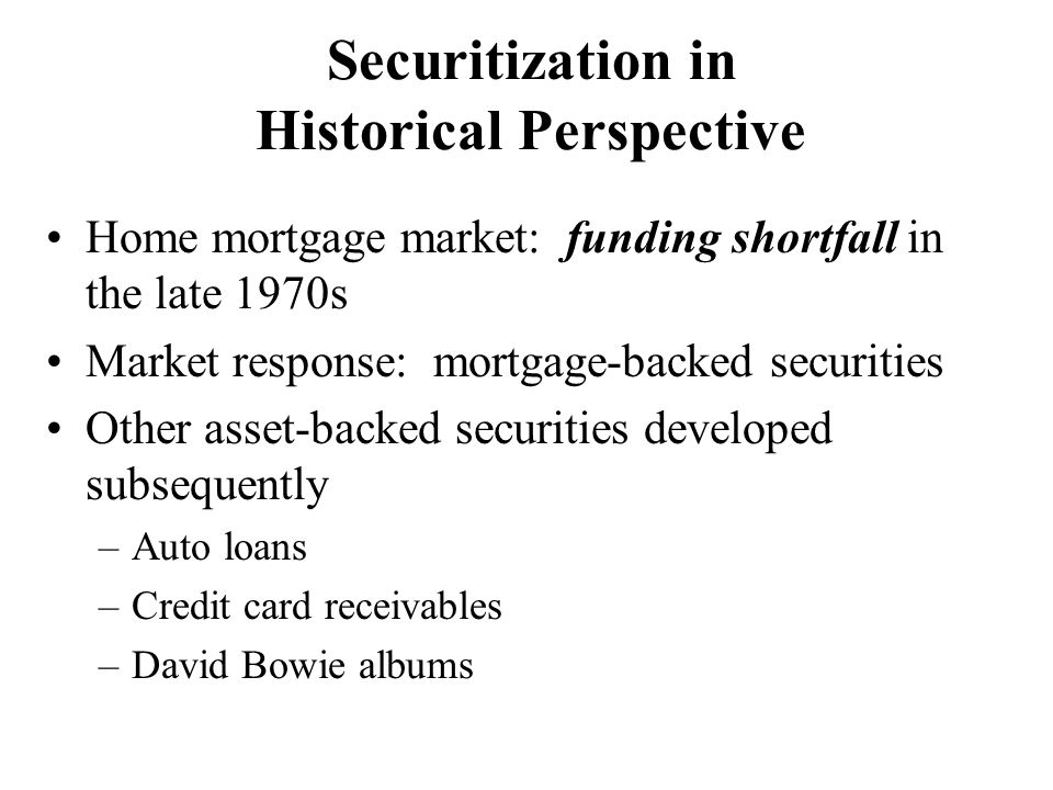 Securitization Process Participants –Borrower –Loan originator –Special purpose trust –Underwriter –Investors Some of the Benefits –Liquidity –Market values –Lower cost –Improved credit rating