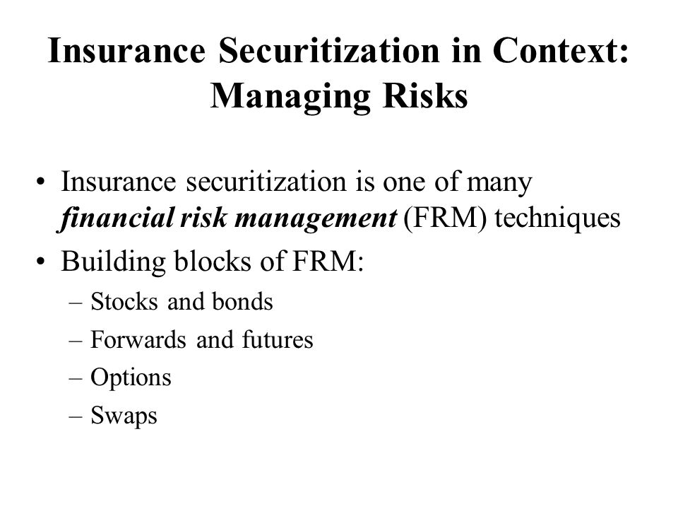 Factors Affecting the Recent Development of Insurance Securitization Recent catastrophe experience –Reassessment of catastrophe risk –Demand for and pricing of reinsurance –Reinsurance supply issues Capital market developments –Development of new asset classes and asset- backed markets –Search for yield and diversification Restructuring of insurance industry