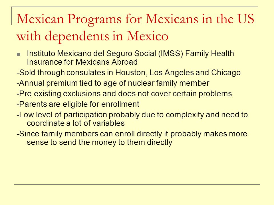 Mexican Programs for Mexicans in the US with dependents in Mexico Instituto Mexicano del Seguro Social (IMSS) Family Health Insurance for Mexicans Abr