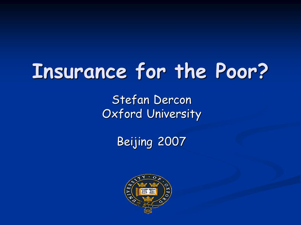 Insurance for the Poor? Stefan Dercon Oxford University Beijing 2007