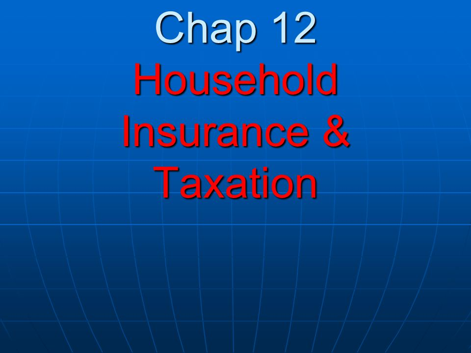 Chap 12 Household Insurance & Taxation