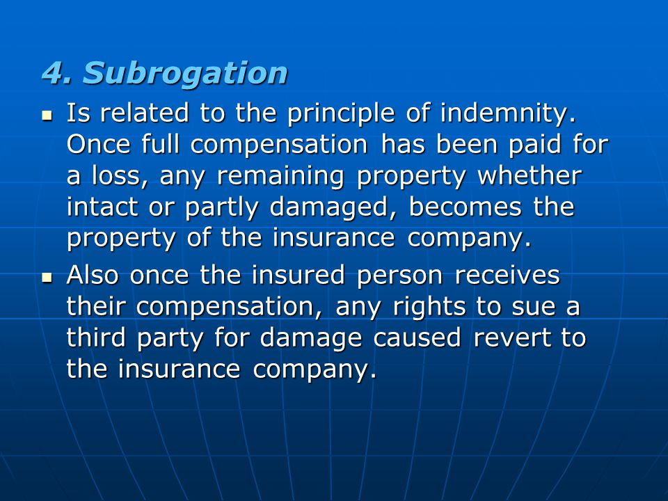 4. Subrogation Is related to the principle of indemnity.