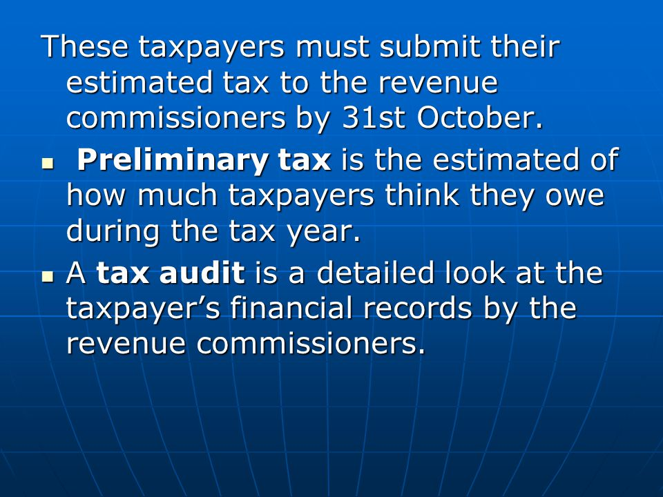 These taxpayers must submit their estimated tax to the revenue commissioners by 31st October.