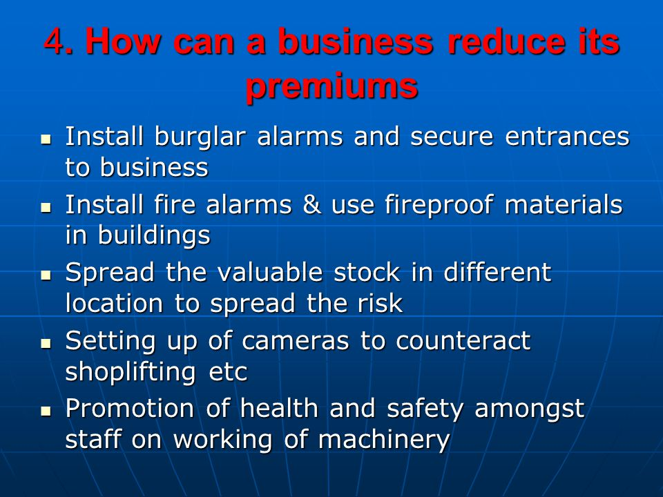 4. How can a business reduce its premiums Install burglar alarms and secure entrances to business Install burglar alarms and secure entrances to busin
