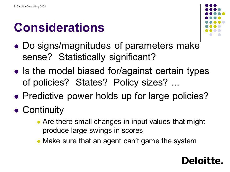 © Deloitte Consulting, 2004 26 Considerations Do signs/magnitudes of parameters make sense? Statistically significant? Is the model biased for/against