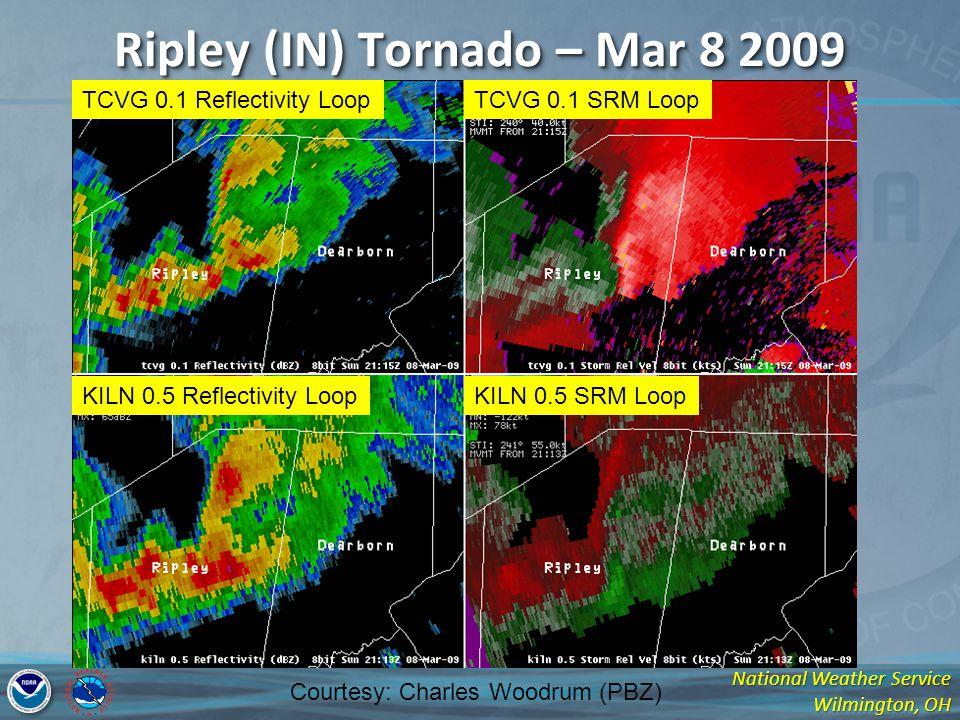 National Weather Service Wilmington, OH Ripley (IN) Tornado – Mar 8 2009 Courtesy: Charles Woodrum (PBZ) TCVG 0.1 Reflectivity LoopTCVG 0.1 SRM Loop KILN 0.5 Reflectivity LoopKILN 0.5 SRM Loop