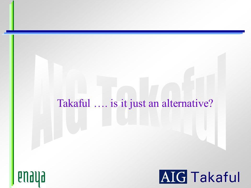 Takaful …. is it just an alternative?