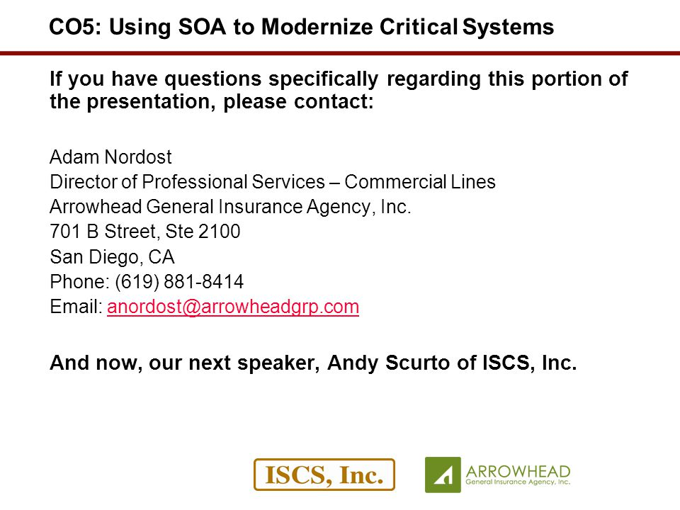 If you have questions specifically regarding this portion of the presentation, please contact: Adam Nordost Director of Professional Services – Commercial Lines Arrowhead General Insurance Agency, Inc.