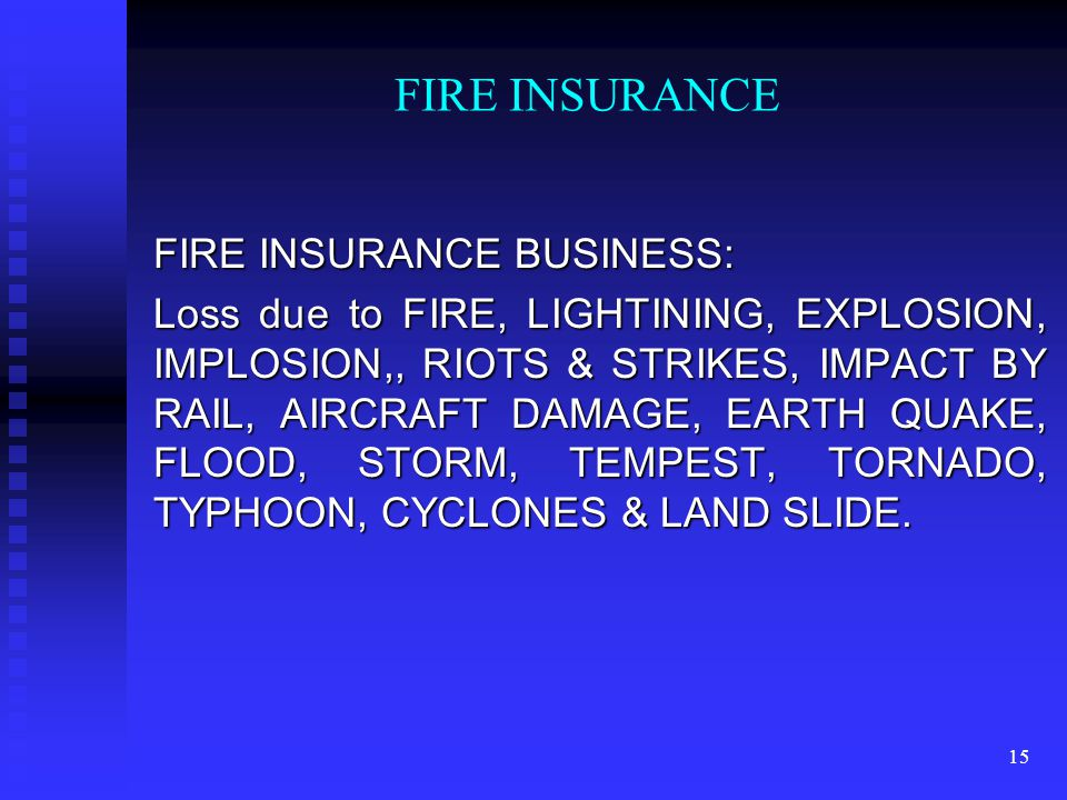 14 SCOPE OF INSURANCE: General Insurance is divided into three categories: FIRE, FIRE,MARINE&MISCELLANEOUS