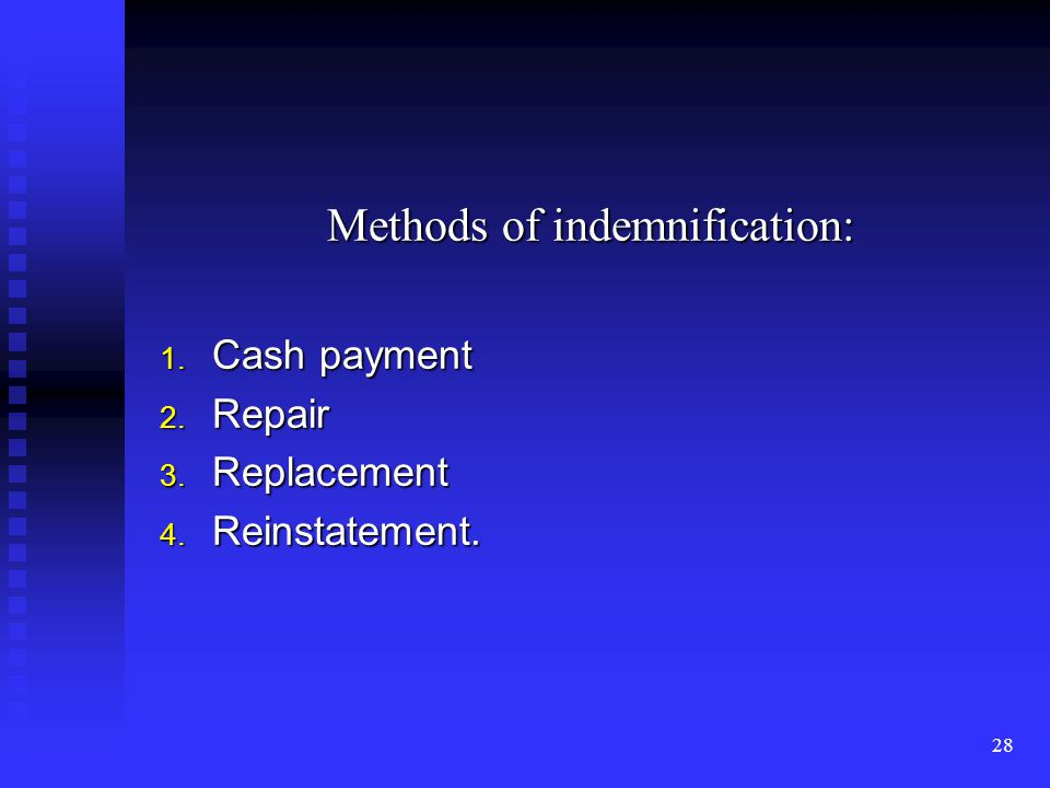 27 INDEMINITY: Can be defined as compensation for loss or injury sustained or to make good the loss or damage.