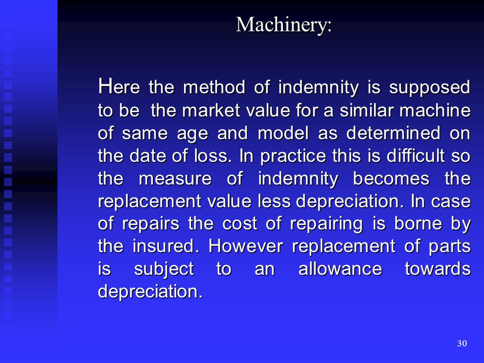 29 Mode of indemnity: Buildings: the cost of reinstating or repairing the damaged portion, is assessed, and from that an appropriate allowance is made towards depreciation, depending on the age and condition of the building.