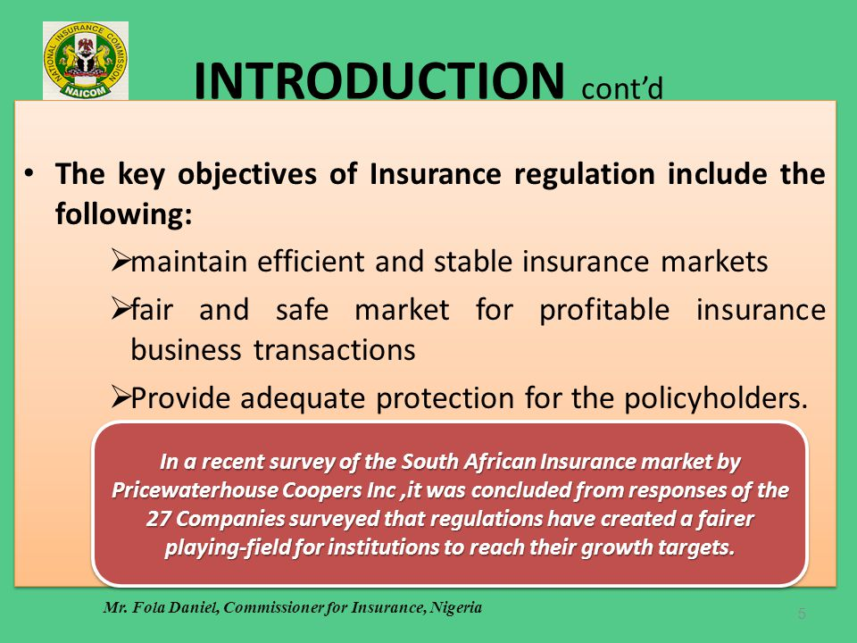 INTRODUCTION contd The key objectives of Insurance regulation include the following: maintain efficient and stable insurance markets fair and safe mar