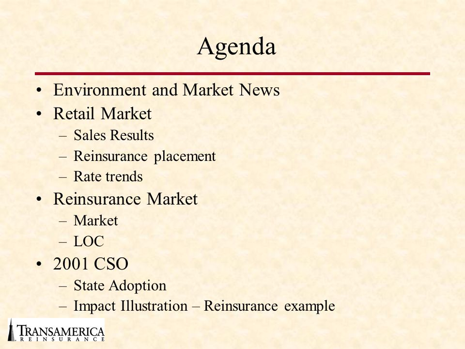 Agenda Environment and Market News Retail Market –Sales Results –Reinsurance placement –Rate trends Reinsurance Market –Market –LOC 2001 CSO –State Adoption –Impact Illustration – Reinsurance example