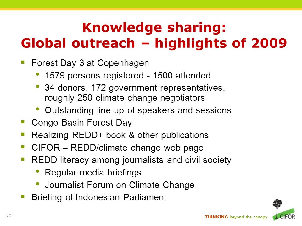 THINKING beyond the canopy Knowledge sharing: Global outreach – highlights of 2009 Forest Day 3 at Copenhagen 1579 persons registered - 1500 attended
