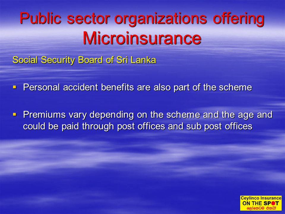 Social Security Board of Sri Lanka Personal accident benefits are also part of the scheme Personal accident benefits are also part of the scheme Premi