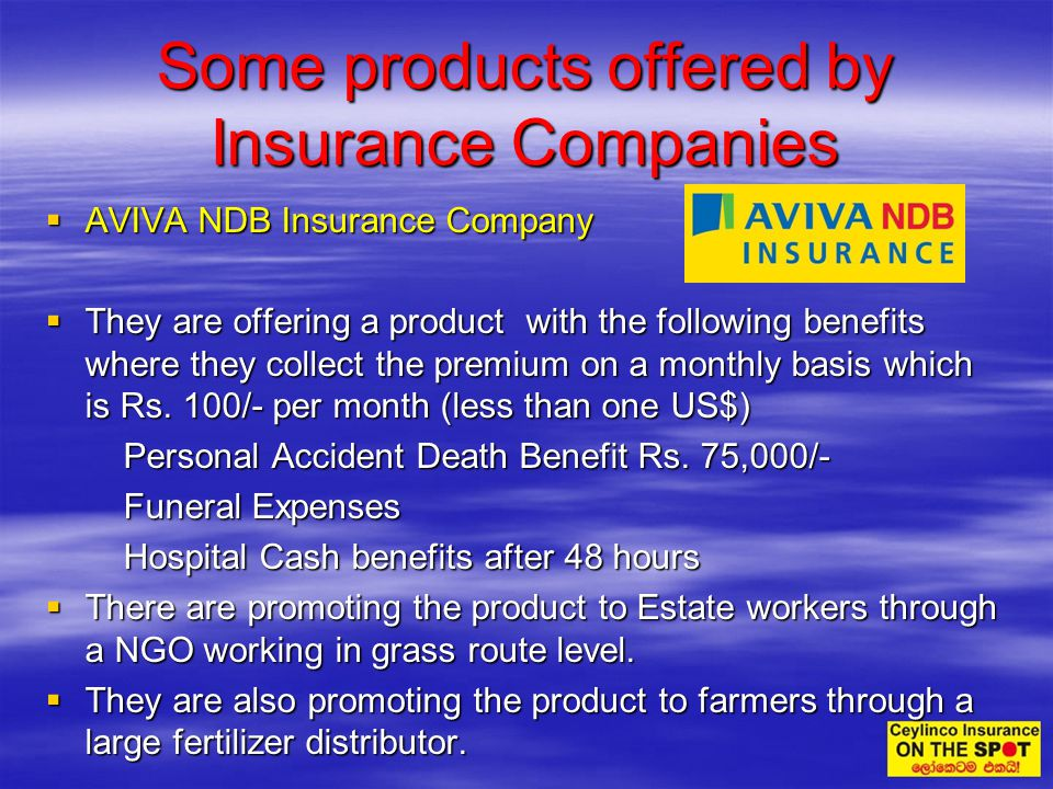 Some products offered by Insurance Companies AVIVA NDB Insurance Company AVIVA NDB Insurance Company They are offering a product with the following be