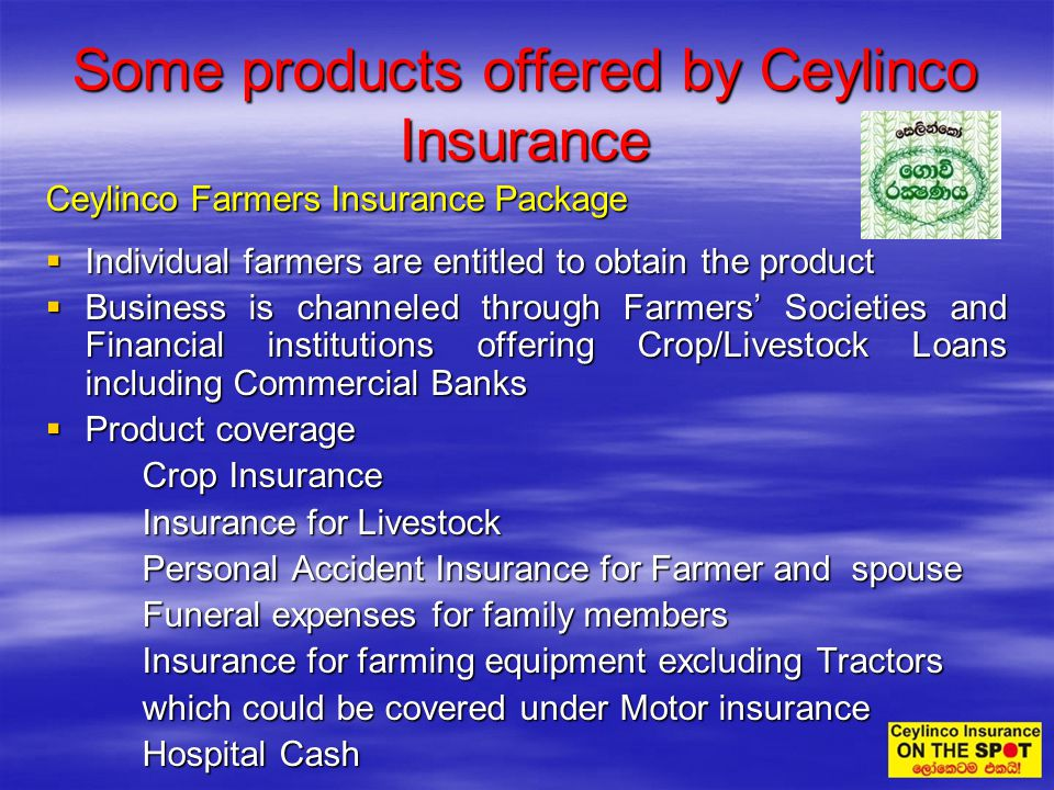 Ceylinco Farmers Insurance Package Individual farmers are entitled to obtain the product Individual farmers are entitled to obtain the product Busines