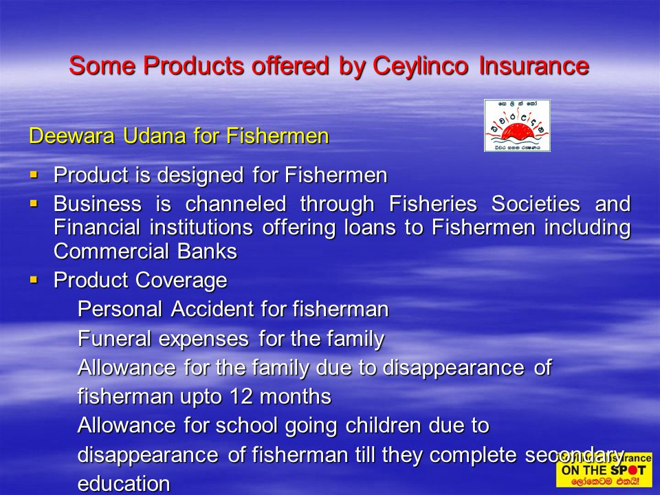 Some Products offered by Ceylinco Insurance Deewara Udana for Fishermen Product is designed for Fishermen Product is designed for Fishermen Business i