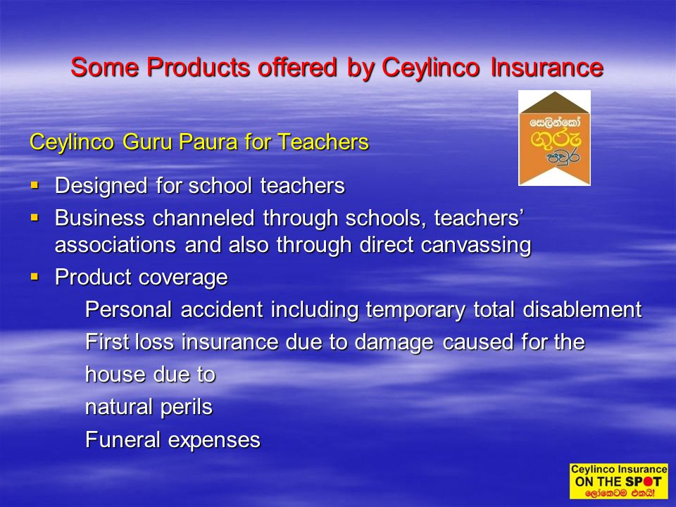 Some Products offered by Ceylinco Insurance Ceylinco Guru Paura for Teachers Designed for school teachers Designed for school teachers Business channe