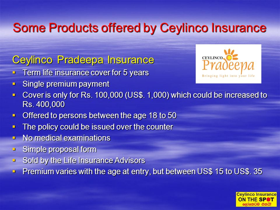 Some Products offered by Ceylinco Insurance Ceylinco Pradeepa Insurance Term life insurance cover for 5 years Term life insurance cover for 5 years Si