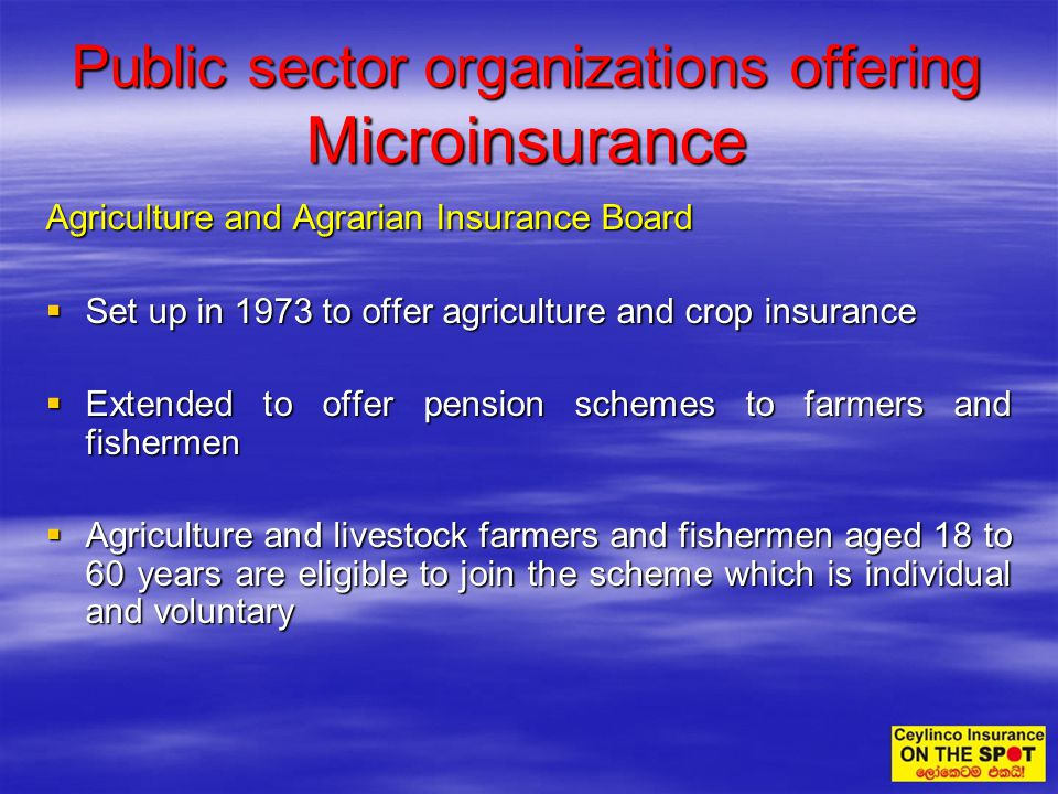 Agriculture and Agrarian Insurance Board Set up in 1973 to offer agriculture and crop insurance Set up in 1973 to offer agriculture and crop insurance