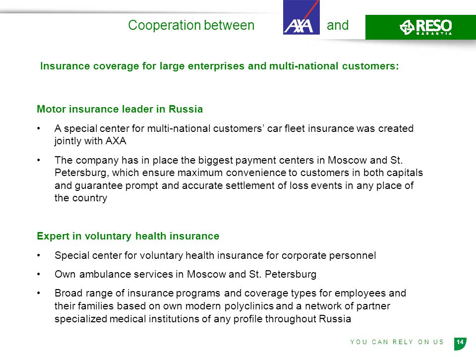 14Y O U C A N R E L Y O N U S Cooperation between and Motor insurance leader in Russia A special center for multi-national customers car fleet insurance was created jointly with AXA The company has in place the biggest payment centers in Moscow and St.