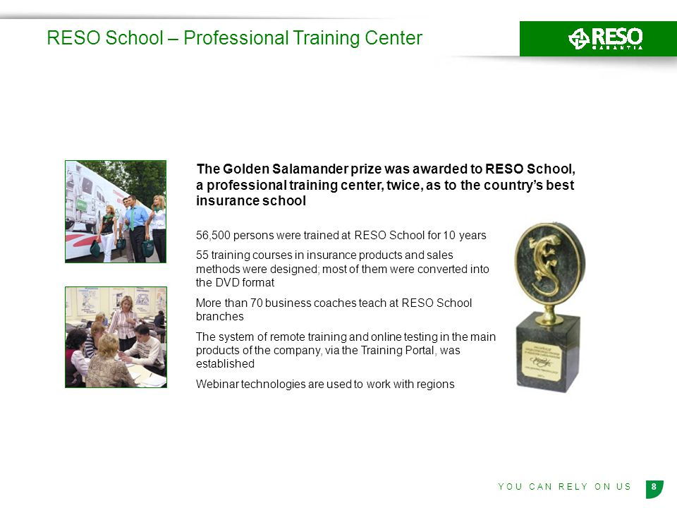 8Y O U C A N R E L Y O N U S RESO School – Professional Training Center 56,500 persons were trained at RESO School for 10 years 55 training courses in