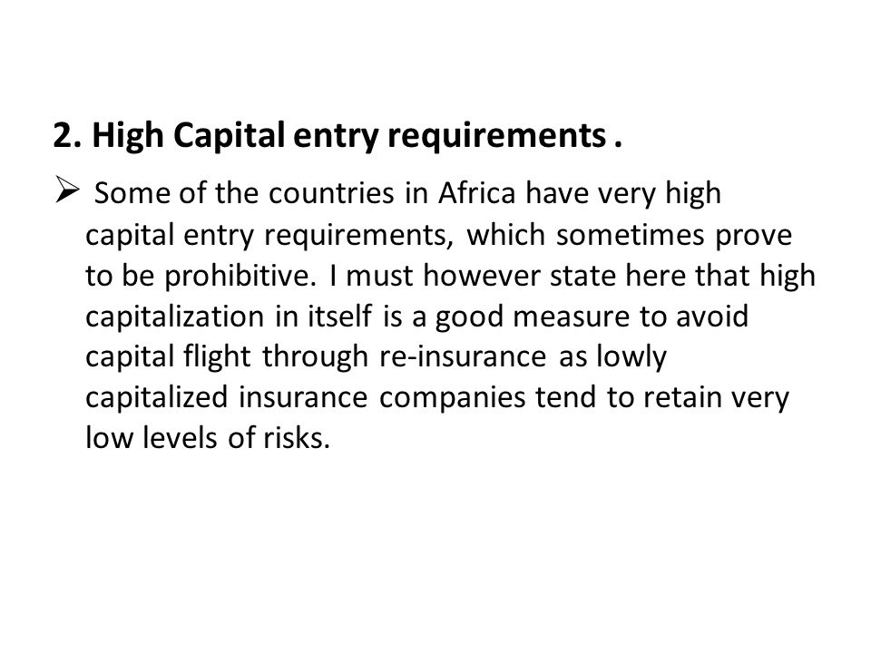 2. High Capital entry requirements. Some of the countries in Africa have very high capital entry requirements, which sometimes prove to be prohibitive