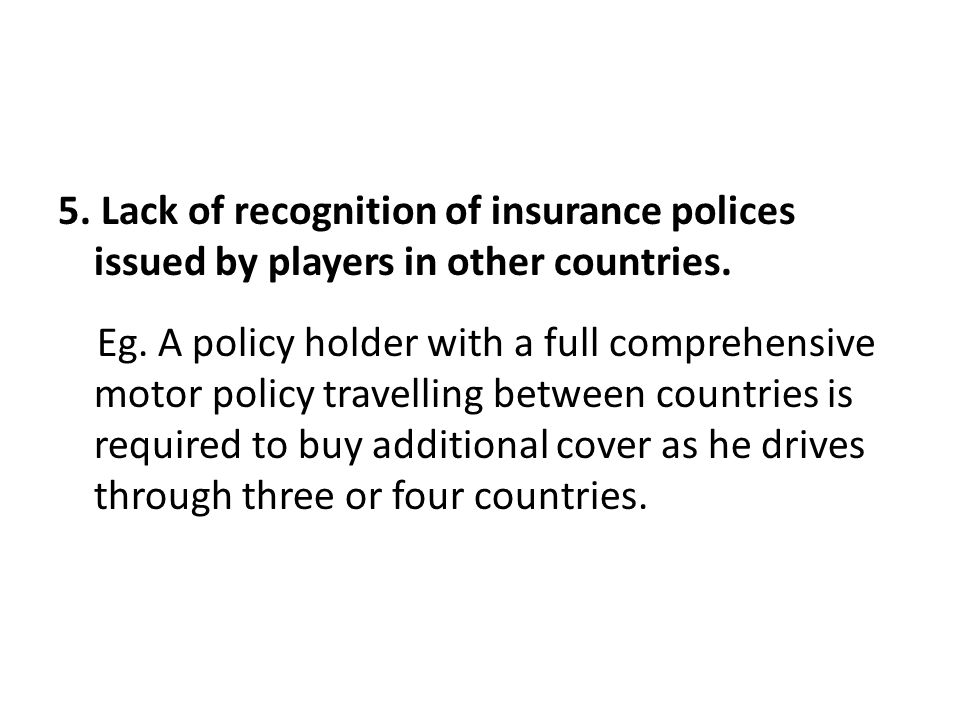 5. Lack of recognition of insurance polices issued by players in other countries.