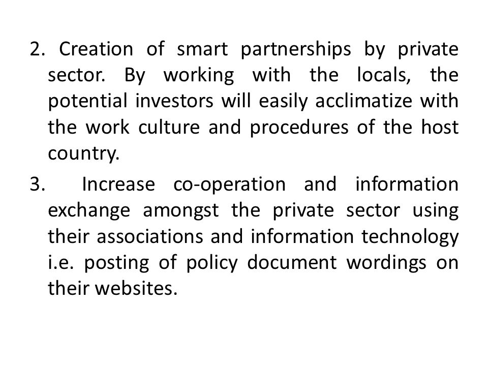 2. Creation of smart partnerships by private sector. By working with the locals, the potential investors will easily acclimatize with the work culture