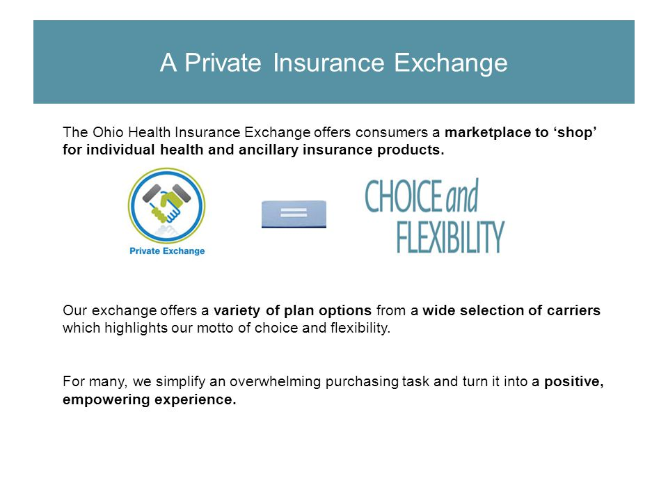 The Ohio Health Insurance Exchange offers consumers a marketplace to shop for individual health and ancillary insurance products. Our exchange offers