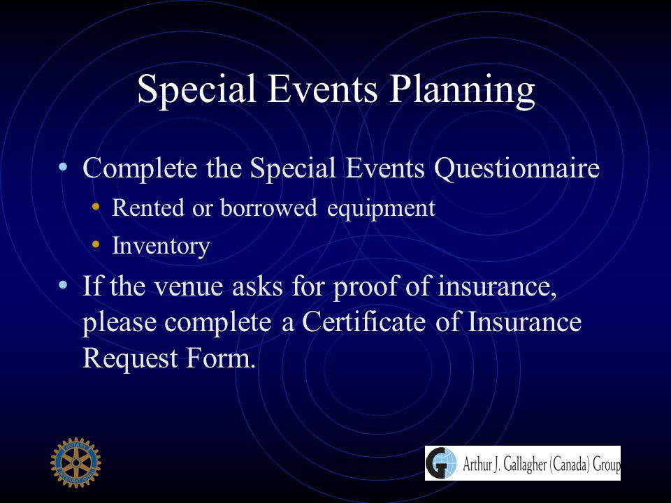 Special Events Planning Complete the Special Events Questionnaire Rented or borrowed equipment Inventory If the venue asks for proof of insurance, ple