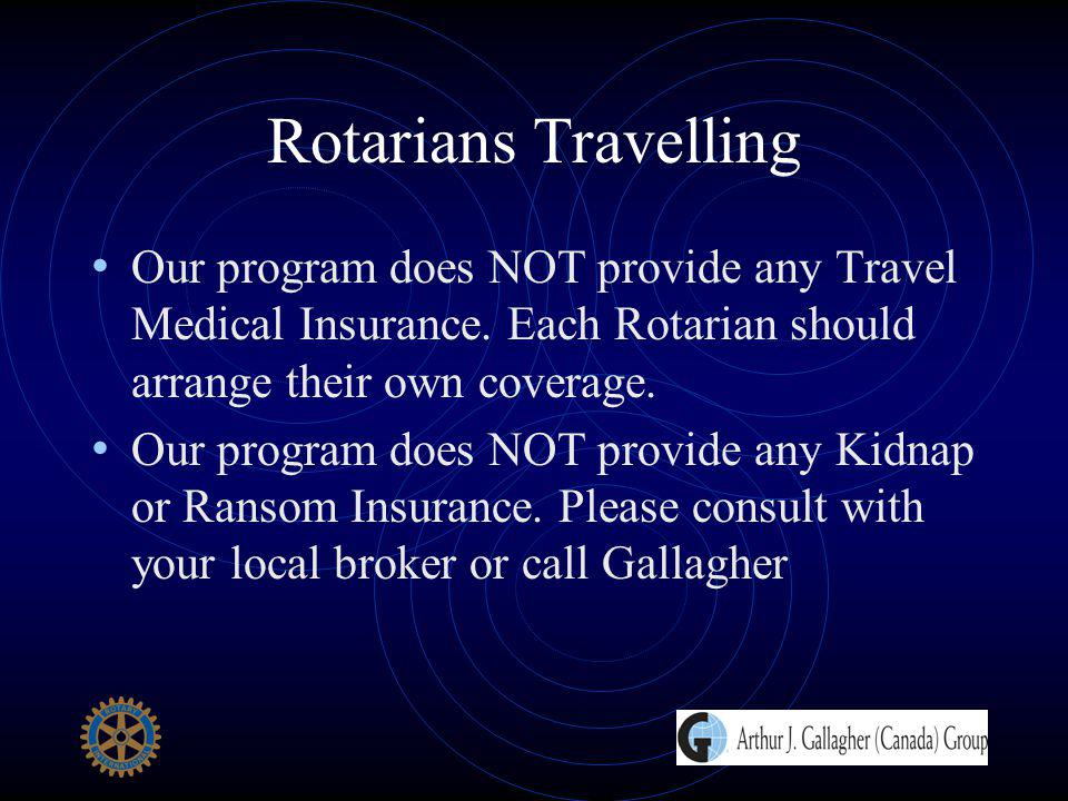 Rotarians Travelling Our program does NOT provide any Travel Medical Insurance. Each Rotarian should arrange their own coverage. Our program does NOT