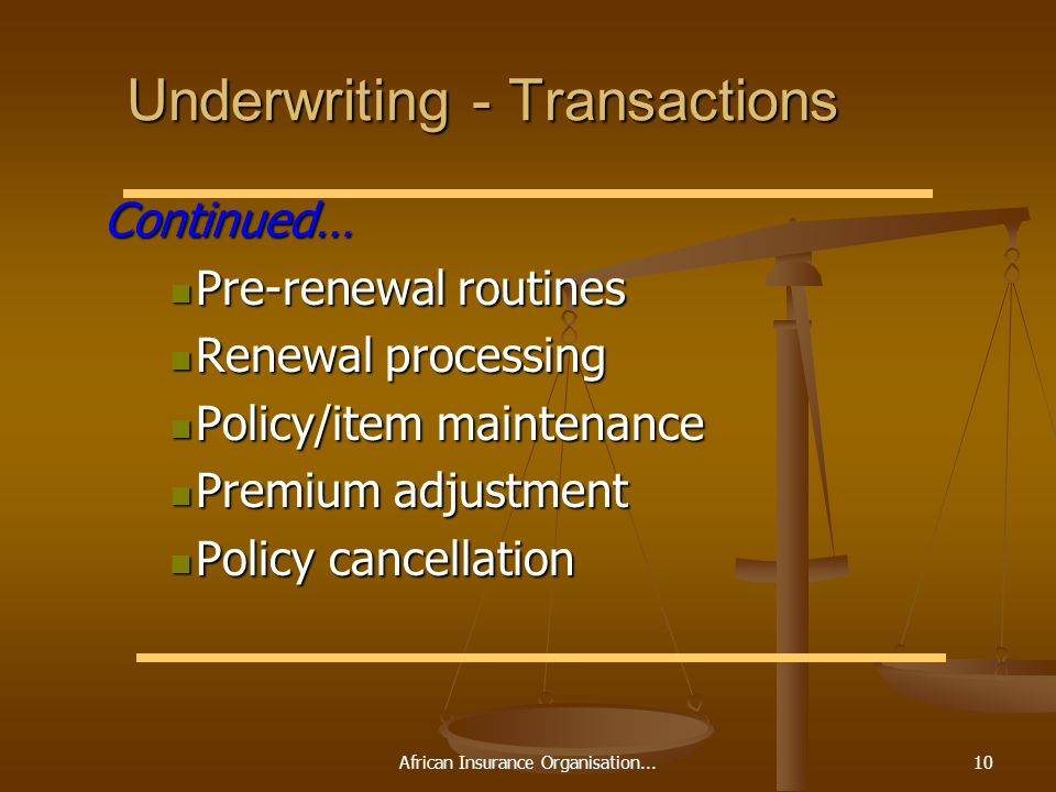 African Insurance Organisation...10 Underwriting - Transactions Continued… Continued… Pre-renewal routines Pre-renewal routines Renewal processing Ren