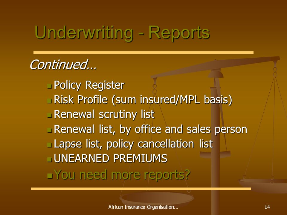 African Insurance Organisation...14 Underwriting - Reports Continued… Continued… Policy Register Policy Register Risk Profile (sum insured/MPL basis)