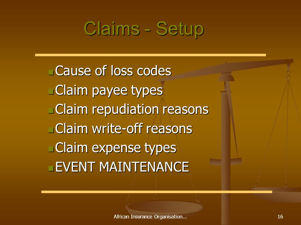 African Insurance Organisation...16 Claims - Setup Claims - Setup Cause of loss codes Cause of loss codes Claim payee types Claim payee types Claim re