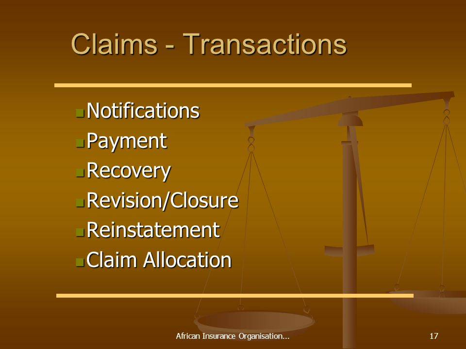 African Insurance Organisation...17 Claims - Transactions Notifications Notifications Payment Payment Recovery Recovery Revision/Closure Revision/Closure Reinstatement Reinstatement Claim Allocation Claim Allocation