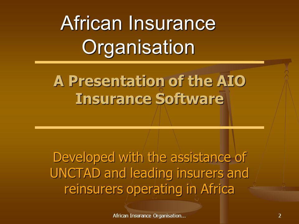 African Insurance Organisation...2 African Insurance Organisation A Presentation of the AIO Insurance Software Developed with the assistance of UNCTAD and leading insurers and reinsurers operating in Africa