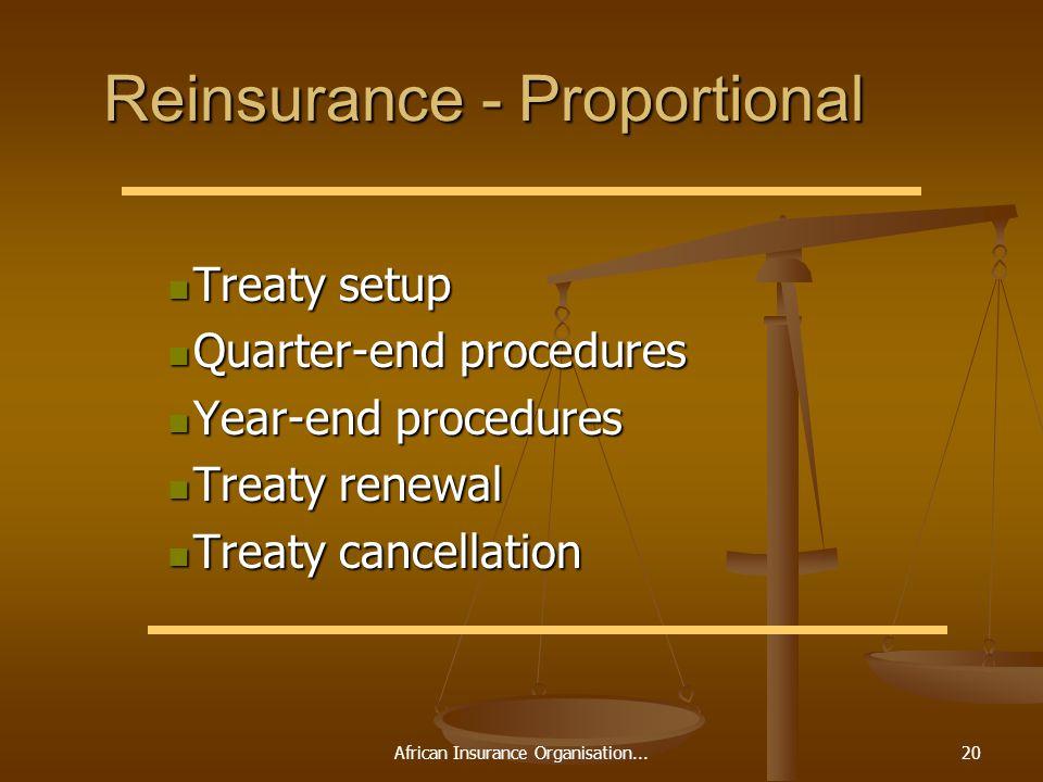 African Insurance Organisation...20 Reinsurance - Proportional Treaty setup Treaty setup Quarter-end procedures Quarter-end procedures Year-end proced