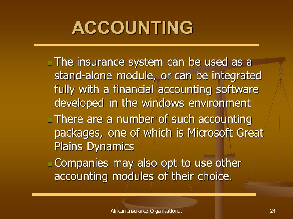 African Insurance Organisation...24 ACCOUNTING The insurance system can be used as a stand-alone module, or can be integrated fully with a financial a